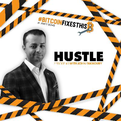Bitcoin FIxes This #45: Hustle with John Fakhoury