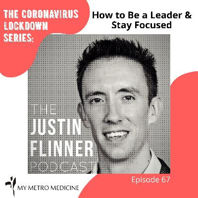 How to Be a Leader & Stay Focused - The Coronavirus Lockdown Series – Ep67