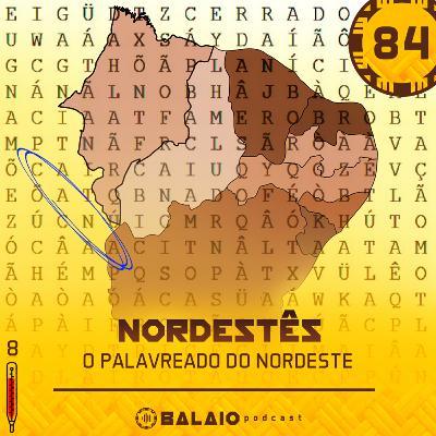 #84 - Nordestês - O palavreado do Nordeste