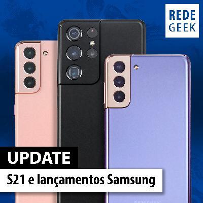 UPDATE - S21 e lançamentos Samsung