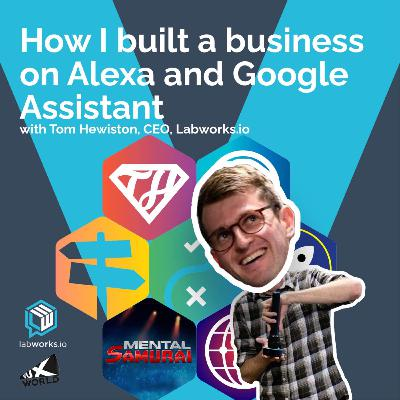 Building a business on Alexa and Google Assistant with Tom Hewitson