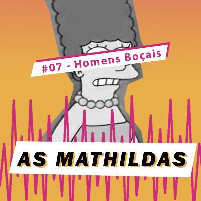 As Mathildas 2020 #07 Mulheres Incríveis x Homens Boçais