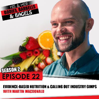 Episode 22: Evidence based nutrition and calling out industry gimps with Martin MacDonald