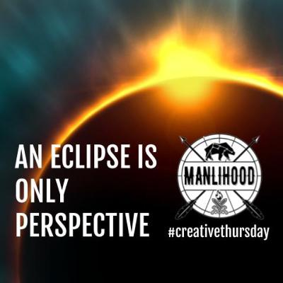CT04: An Eclipse is Only Perspective a poem by Josh Hatcher Manlihood com #CreativeThursday