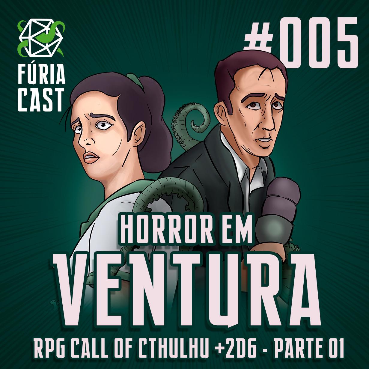 FÚRIACAST #005: HORROR EM VENTURA - PARTE 1