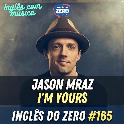 IDZ #165 - I'm Yours - Jason Mraz [Inglês Com Música - Ep.07]