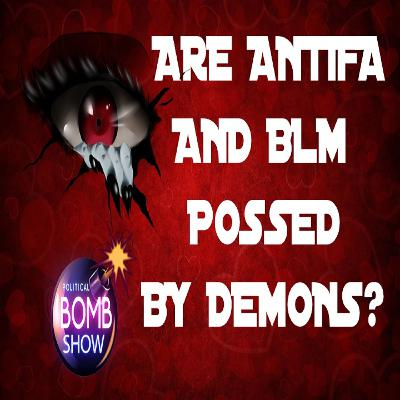 Are Antifa And BLM Possessed?