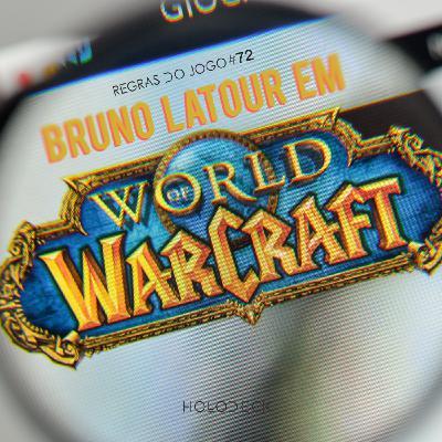 Regras do Jogo #72  – Bruno Latour em World of Warcraft