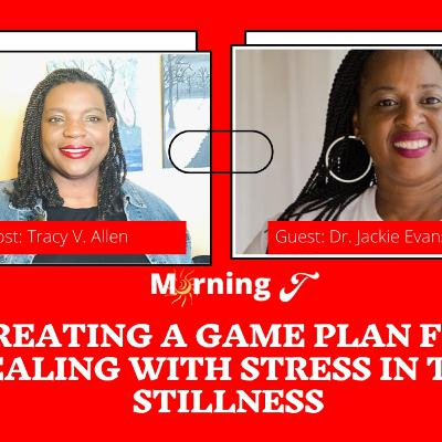 Creating a Game Plan for Dealing with Stress in the stillness | Morning T™
