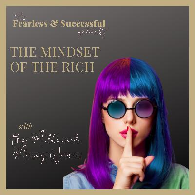 The Millenial Money Woman: The Mindset Difference - Exploring the Mindset of the Rich