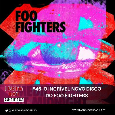 I Wanna Rock #45- O incrível novo disco do Foo Fighters.