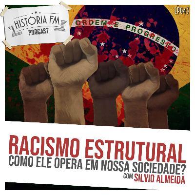 043 Racismo Estrutural: como ele opera em nossa sociedade?