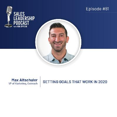 Episode 81: #81: Max Altschuler of Outreach — Setting Goals That Work in 2020