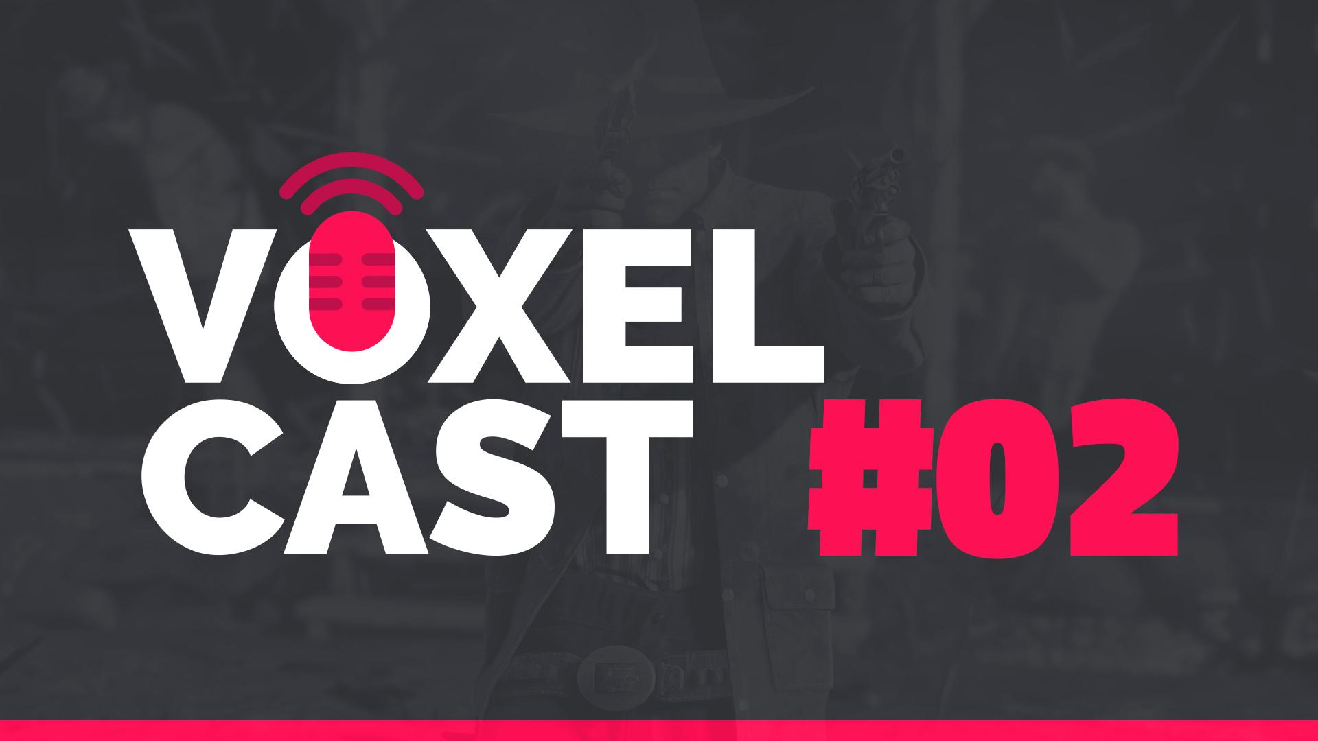 Voxelcast #002 – Perdão pelo vacilo, expectativas pra 2018 e outras coisas