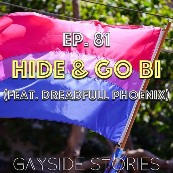 Ep. 81 - Hide & Go Bi (feat. Dreadfull Phoenix)