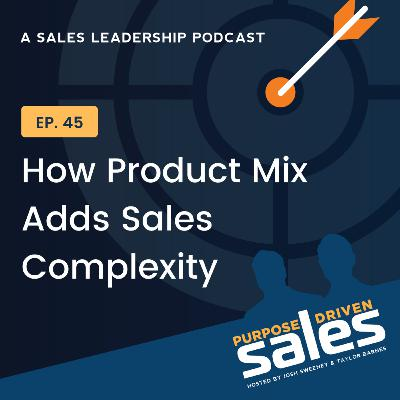 Episode 45: How Product Mix Adds Sales Complexity