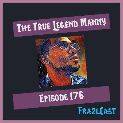 FC 176: The True Legend Manny