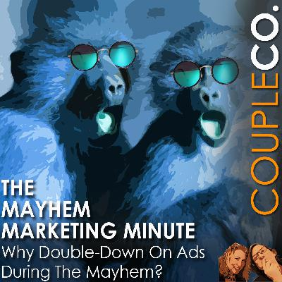 Mayhem Marketing Minute: Why Double-Down On Ads During The Mayhem?