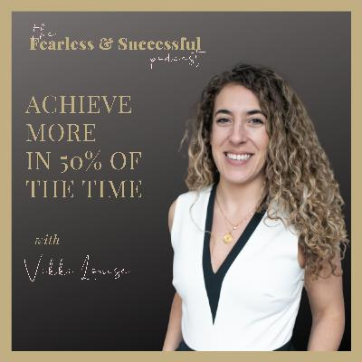 Vikki Louise: Achieve more in 50% of the time