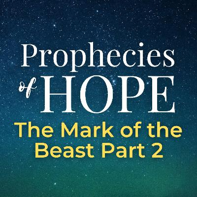 Prophecies of Hope | 17 | The Mark of the Beast Part 2