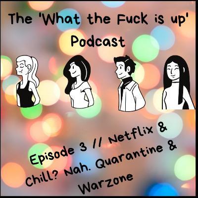Episode 3 // Netflix & Chill? Nah. Quarantine and Warzone!