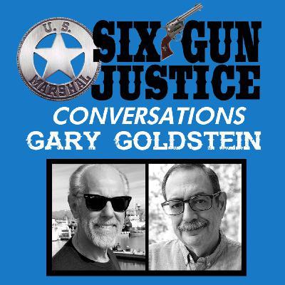 SIX-GUN JUSTICE CONVERSATIONS—GARY GOLDSTEIN