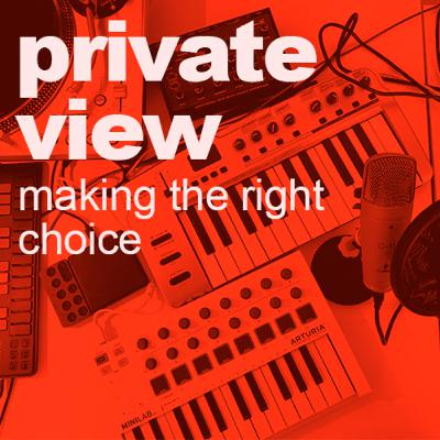 Private View | Making The Right Choice