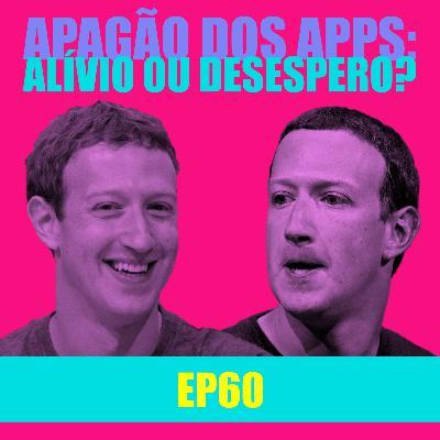 Ep 60 - Apagão dos apps: alívio ou desespero?