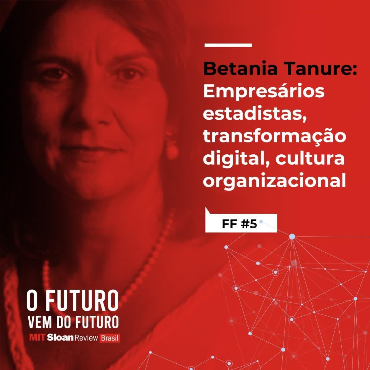 #5 - Betania Tanure: empresários estadistas, transformação digital, cultura organizacional