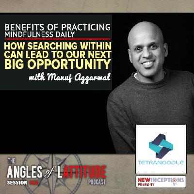 Manuj Aggarwal – Benefits of Practicing Mindfulness Daily: Why Searching Within Can Lead to Our Next Big Opportunity (AoL 162)
