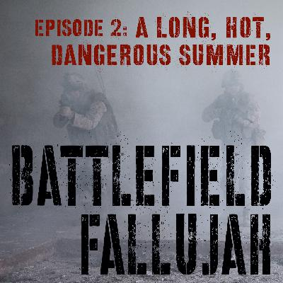 Battlefield Fallujah - Ep 2. A Long Hot Dangerous Summer