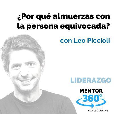 ¿Por Qué Almuerzas con la persona Equivocada?, con Leo Piccioli - LIDERAZGO - MENTOR360