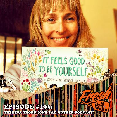 Episode #193: Theresa Thorn – Co-Host of One Bad Mother Podcast, Author of It Feels Good to Be Yourself: A Book About Gender Identity