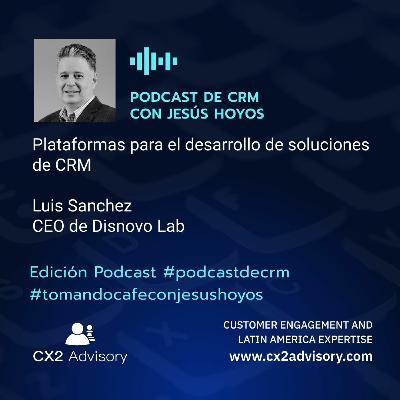 Edición Podcast - Tomando Café Con Jesús Hoyos - Plataformas Para El Desarrollo De Soluciones De CRM