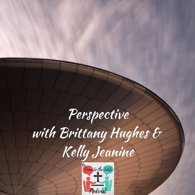 Perspective with Brittany Hughes &  Kelly Jeanine