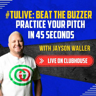 #TULive: Beat the Buzzer - Practice Your Pitch in 45 Seconds with Glenn Rudin, and Hala Taha on Clubhouse