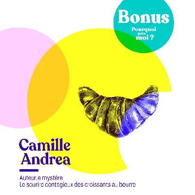 Bonus - Camille Andrea : L'auteur.e mystère