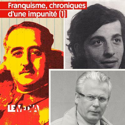 Franquisme, chroniques d'une impunité (1) – Qui veut la peau des derniers franquistes ?