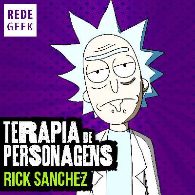 TERAPIA DE PERSONAGENS - Rick Sanchez