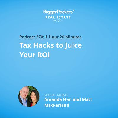 370: Tax Hacks to Juice Your ROI with Amanda Han and Matt MacFarland