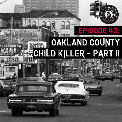 Episode 42: Oakland County Child Killer - Part II