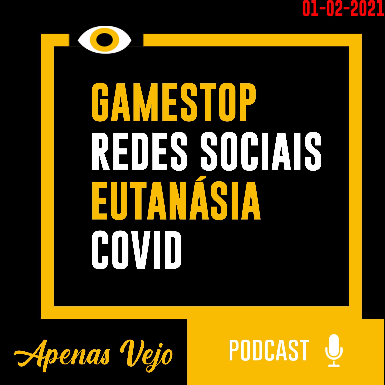 Apenas Vejo-Gamestop, Redes Sociais, Eutanasia e COVID