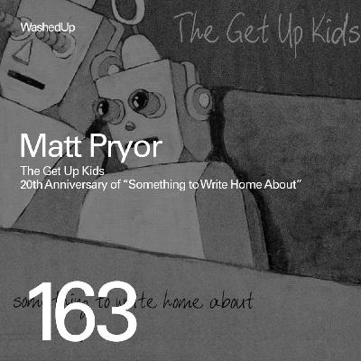 "#163 - Matt Pryor (20th Anniversary of ""Something to Write Home About"")"