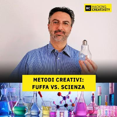 43 - Metodi creativi: fuffa vs. scienza