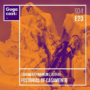 Casamento Marrom e outras HISTÓRIAS DE CASAMENTO - Gugacast - S04E20