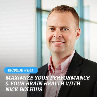 041 – Nick Bolhuis, Maximize Your Performance & Your Brain Health