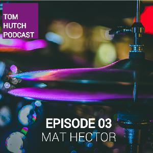 MAT HECTOR - World Touring Drummer, Hard Work and Graft