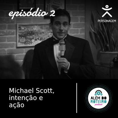 2. Michael Scott, Intenção e Ação