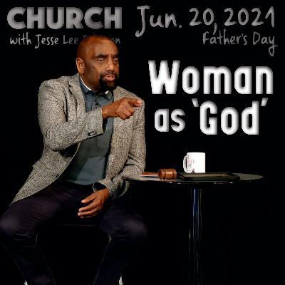 06/20/21 Weak Men Worship Women (Father's Day Church)