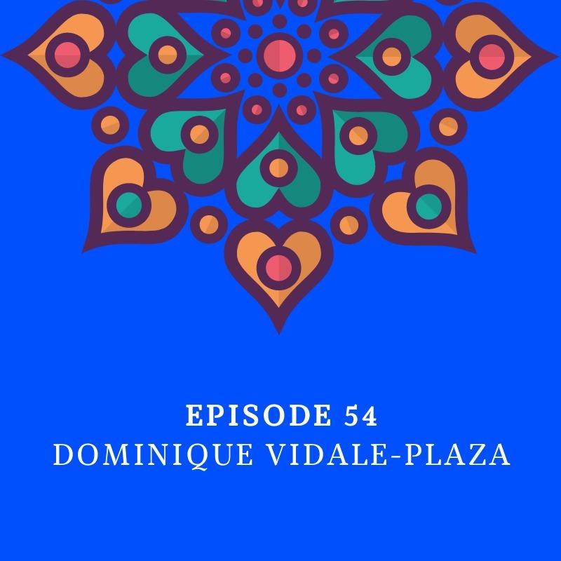 Episode 54 - Dominique Vidale-Plaza